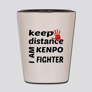 Keep distance I am Kenpo fighter Shot Glass