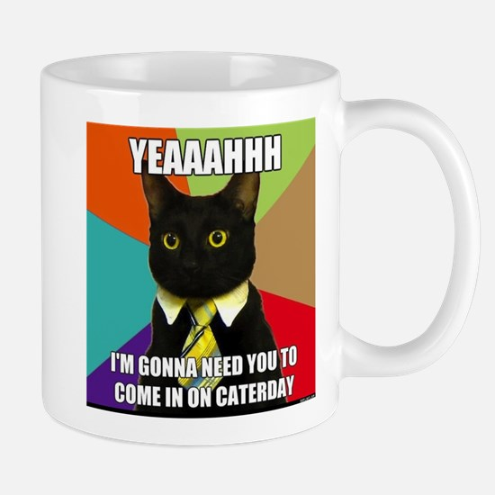 Yeah I'm Gonna Need You To Come In On Caturday Mug