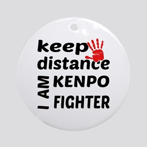 Keep distance I am Kenpo fighter Round Ornament