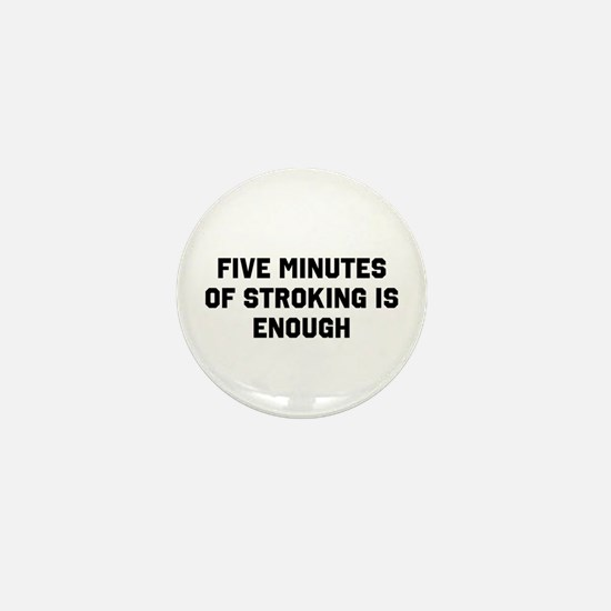 Five minutes of stroking is enough Mini Button