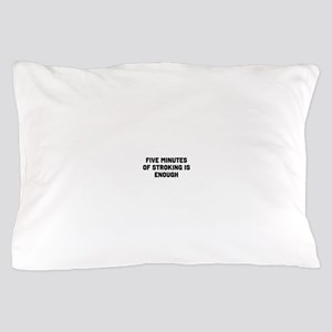 Five minutes of stroking is enough Pillow Case
