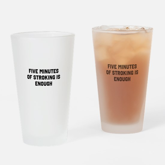 Five minutes of stroking is enough Drinking Glass