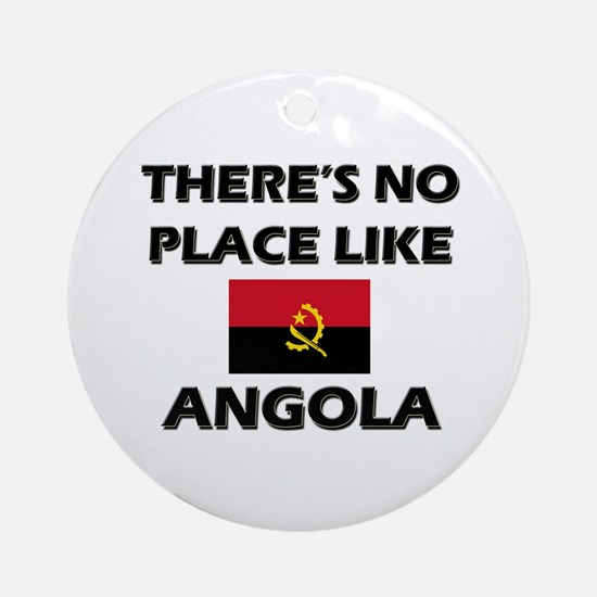 There Is No Place Like Angola Ornament (Round)