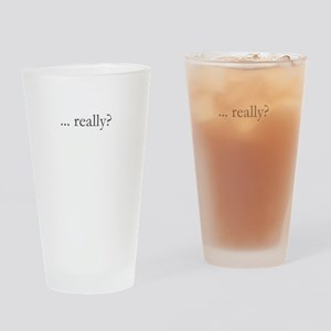 really? Drinking Glass