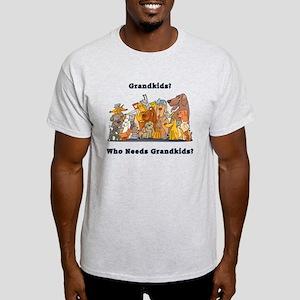 Who Needs Grandkids? Light T-Shirt