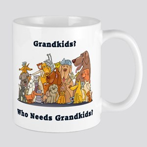 Who Needs Grandkids? Mug