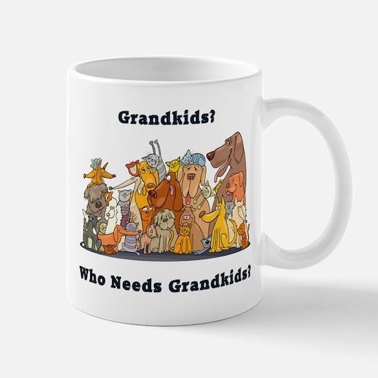 Who Needs Grandkids? Mug