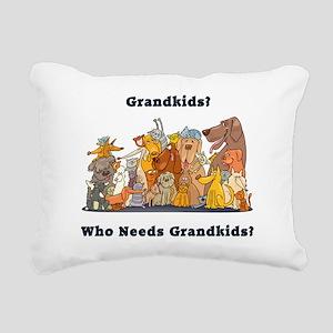 Who Needs Grandkids? Rectangular Canvas Pillow