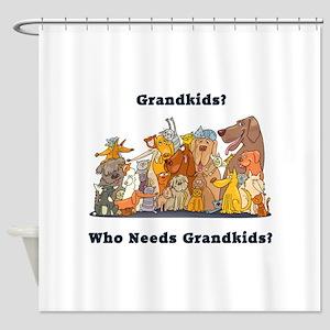 Who Needs Grandkids? Shower Curtain