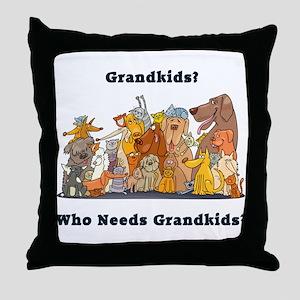 Who Needs Grandkids? Throw Pillow
