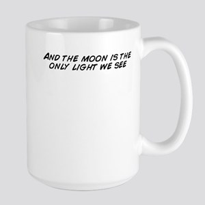 And the moon is the only light we see Mugs