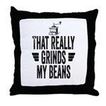 That Really Grinds My Beans Throw Pillow