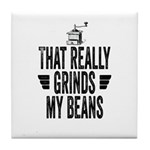 That Really Grinds My Beans Tile Coaster