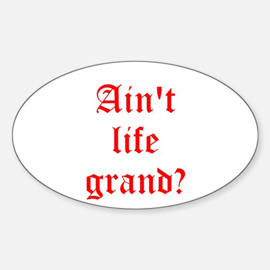 Aint life grand? Sticker (Oval)