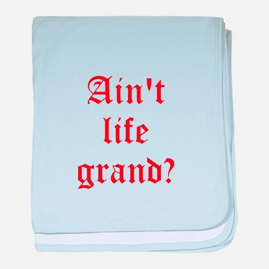 Aint life grand? baby blanket