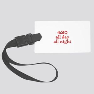 4:20 all day all night Large Luggage Tag