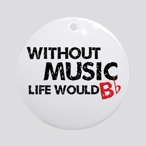 Without Music Life Would B Flat Ornament (Round)