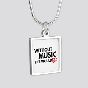 Without Music Life Would B Flat Silver Square Neck