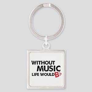 Without Music Life Would B Flat Square Keychain