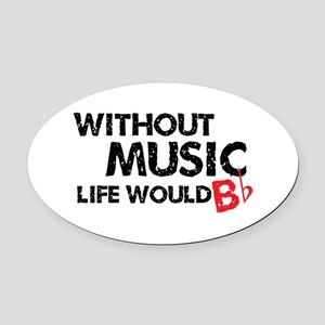Without Music Life Would B Flat Oval Car Magnet