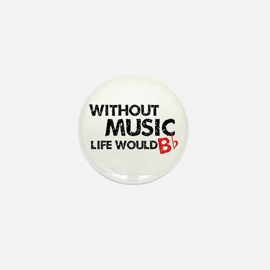 Without Music Life Would B Flat Mini Button