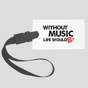 Without Music Life Would B Flat Large Luggage Tag
