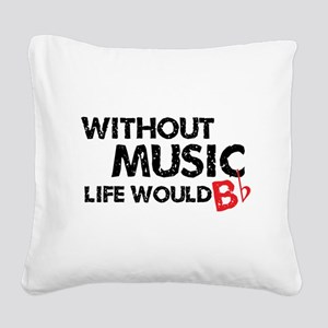 Without Music Life Would B Flat Square Canvas Pill