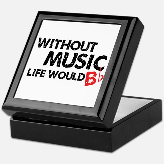 Without Music Life Would B Flat Keepsake Box