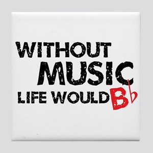 Without Music Life Would B Flat Tile Coaster