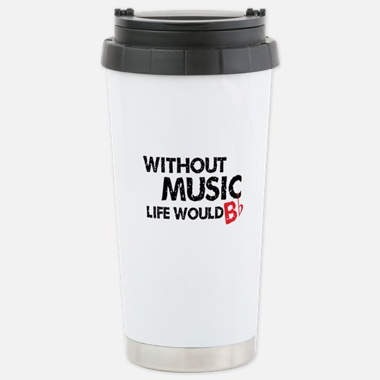Without Music Life Would B Flat Stainless Steel Tr