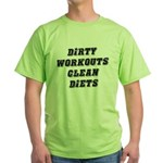 Dirty workouts clean diets Green T-Shirt