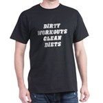 Dirty workouts clean diets Dark T-Shirt