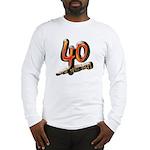 40 and still hot! Long Sleeve T-Shirt