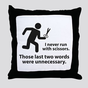 I Never Run With Scissors Throw Pillow