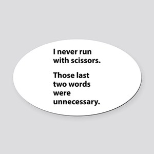 I Never Run With Scissors Oval Car Magnet