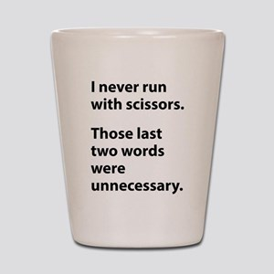 I Never Run With Scissors Shot Glass