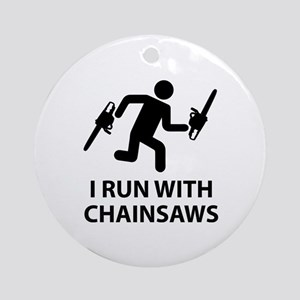 I Run With Chainsaws Ornament (Round)