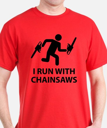 I Run With Chainsaws T-Shirt