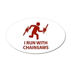 I Run With Chainsaws 22x14 Oval Wall Peel