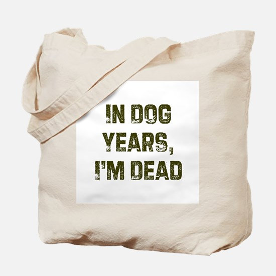 In Dog Years, I'm Dead Tote Bag