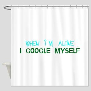 When Im Alone I Google Myself Shower Curtain