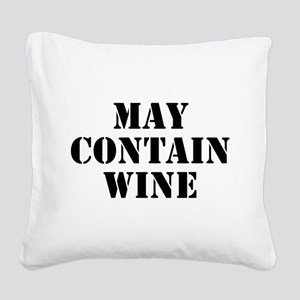 May Contain Wine Square Canvas Pillow