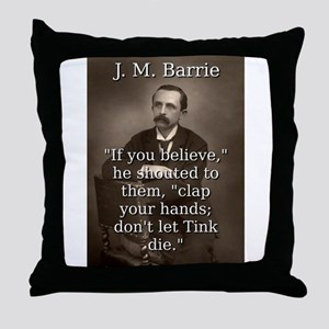 If You Believe - J M Barrie Throw Pillow