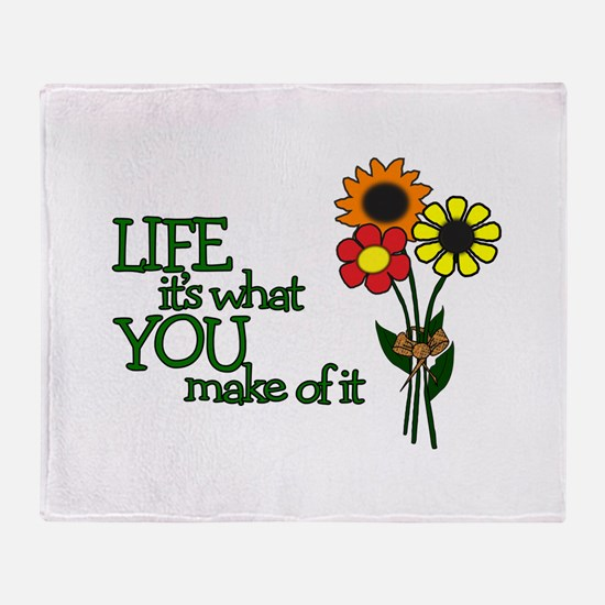 LIFE - IT'S WHAT YOU MAKE OF IT Throw Blanket