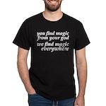 We Find Magic Everywhere Atheist Dark T-Shirt