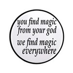 "We Find Magic Everywhere Atheist 3.5"" Button"