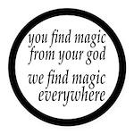 We Find Magic Everywhere Atheist Round Car Magnet
