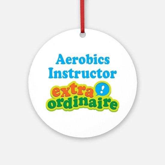 Aerobics Instructor Extraordinaire Ornament (Round