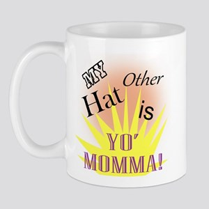 My Other Hat Is Yo'Mamma! Mug