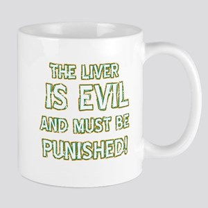 The liver is evil and must be punished Mug